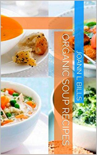 Organic Soup Recipes by JoAnn L Bills