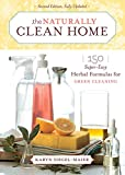 The Naturally Clean Home: 150 Super-Easy Herbal Formulas for Green Cleaning (English Edition)
