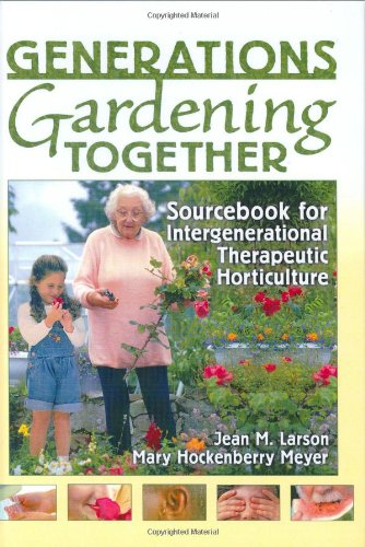 Generations Gardening Together: Sourcebook for Intergenerational Therapeutic Horticulture: Bringing Elders and Children Together