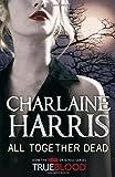 All Together Dead: A True Blood Novel (Sookie Stackhouse Vampire 7)
