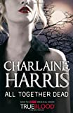 Charlaine Harris All Together Dead: A True Blood Novel: 7 (Sookie Stackhouse Vampire 7)