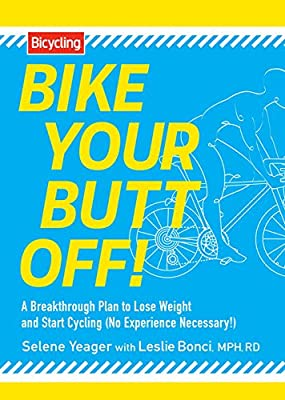 Bike Your Butt Off!:A Breakthrough Plan to Lose Weight and Start Cycling (No Experience Necessary!)