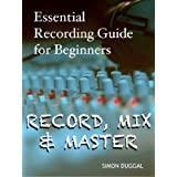 Record, Mix & Master - Essential Recording Guide for Beginners