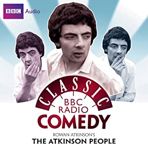 Classic BBC Radio Comedy: Rowan Atkinson's The Atkinson People | [Richard Curtis, Rowan Atkinson]