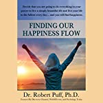 Finding Our Happiness Flow | Dr. Robert Puff, PhD