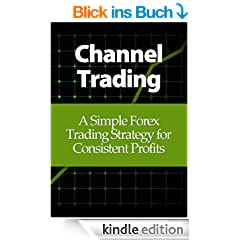 Channel Trading: A Simple Forex Trading Strategy for Consistent Profits (English Edition)
