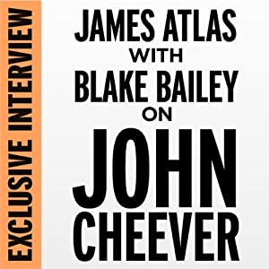 Exclusive Interview: James Atlas with Blake Bailey on John Cheever | [Blake Bailey]