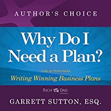 Why Do I Need a Plan?: A Selection from Rich Dad Advisors: Writing Winning Business Plans Audiobook by Garrett Sutton Narrated by Garrett Sutton