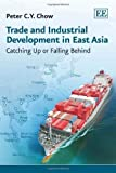 img - for Trade and Industrial Development in East Asia: Catching Up or Falling Behind by Peter C.Y. Chow (2012-05-30) book / textbook / text book