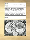 Ovid's Art of love: in three books: together with his Remedy of love: translated into English verse by several eminent hands. To which are added, The ... a tale from Chaucer, and The history of love.