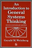 An Introduction to General Systems Thinking (Silver Anniversary Edition) (0932633498) by Weinberg, Gerald M.