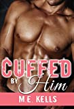 Cuffed By Him (Billionaire Erotic Romance: Cuffed Series Book 1)