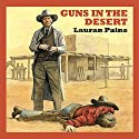 Guns in the Desert (       UNABRIDGED) by Lauran Paine Narrated by Jeff Harding