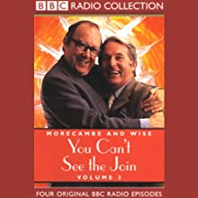 Morecambe and Wise: Volume 3, You Can't See the Join Radio/TV Program by  BBC Audiobooks Narrated by Eric Morecambe, Ernie Wise