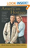 American Hostage: A Memoir of a Journalist Kidnapped in Iraq and the Remarkable Battle to Win His Release
