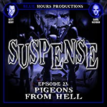SUSPENSE Episode 23: Pigeons from Hell  by John C. Alsedek, Dana Perry-Hayes Narrated by Scott Henry, Daniel Hackman