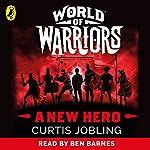 A New Hero: World of Warriors, Book 1 | Curtis Jobling