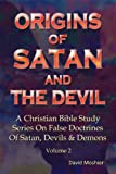 img - for Origins Of Satan And The Devil (A Christian Bible Study Series On False Doctrines Of Satan, Devils & Demons) book / textbook / text book