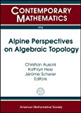 img - for Alpine Perspectives on Algebraic Topology: Third Arolla Conference on Algebraic Topology August 18-24, 2008 Arolla, Switzerland (Contemporary Mathematics) book / textbook / text book