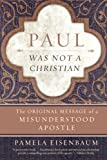 img - for Paul Was Not a Christian: The Original Message of a Misunderstood Apostle book / textbook / text book