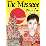 The Message: Discernment by PJ McBride. A Tween/Teenage Sci-fi fantasy.by P J McBride
