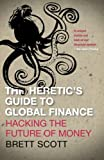 "Brett Scott, ""The Heretic's Guide to Global Finance: Hacking the Future of Money"" (Pluto Press, 2013)"