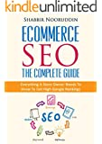 Ecommerce SEO - The Complete Guide: Everything A Store Owner Needs To Know To Get High Google Rankings