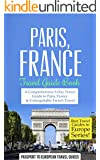 Paris: Paris, France: Travel Guide Book-A Comprehensive 5-Day Travel Guide to Paris, France & Unforgettable French Travel (Best Travel Guides to Europe Series Book 1)