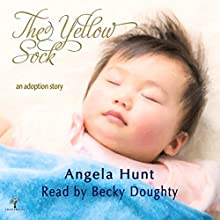 The Yellow Sock: An Adoption Story (       UNABRIDGED) by Angela Hunt Narrated by Becky Doughty