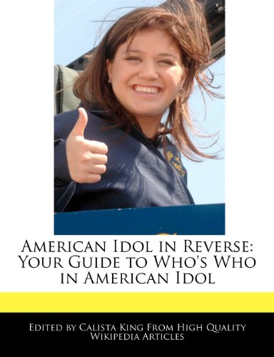 American Idol in Reverse: Your Guide to Who's Who in American Idol