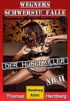 Der Hurenkiller - Das Morden geht weiter ...: Wegners schwerste F�lle (2. Teil): Hamburg Krimi