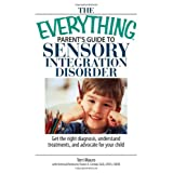 The Everything Parent's Guide To Sensory Integration Disorder: Get the Right Diagnosis, Understand Treatments, And Advocate for Your Child ~ Terri Mauro