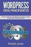 WordPress para principiantes (Libro En Espanol/ WordPress for Beginners Spanish: Una completa guia para principiantes para aprender y construir sitios ... desde cero. (Volume 1) (Spanish Edition)