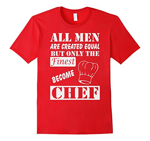 mens-chef-t-shirt-all-men-are-created-equal-but-only-the-finest-medium-red