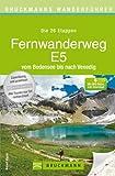 Fernwanderweg E5 - vom Bodensee bis Venedig. Der komplette Weg zum Wandern in 26 Etappen. Mit Karten für jede Tages-Tour und vielen praktischen Tipps. ... nach Venedig (Bruckmanns Wanderführer)