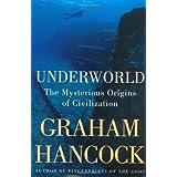 Underworld: The Mysterious Origins of Civilization ~ Graham Hancock