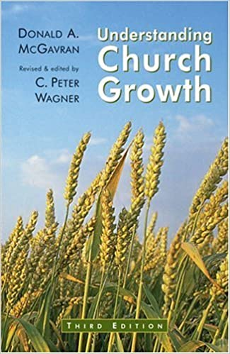 Understanding Church Growth by Donald A. McGavran revised and edited by Peter Wagner