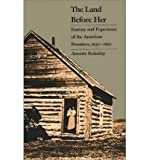 [ LAND BEFORE HER: FANTASY AND EXPERIENCE OF THE AMERICAN FRONTIERS, 1630-1860 ] By Kolodny, Annette ( Author) 1984 [ Paperback ]