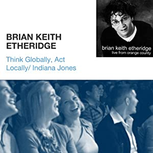 Think Globally, Act Locally / Indiana Jones | [Brian Keith Etheridge]