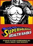 Superhuman Health Hacks: 33 WAYS TO STAY UNBREAKABLE ALL YEAR & BOOST YOUR  IMMUNITY(Health Hacks - Life Hacks - Healthy - DIY - Fitness - Immune System (1)