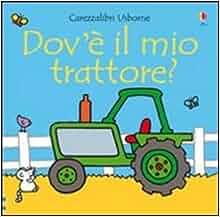 Carezzalibri Usborne: Dov'e Il Mio Trattore: Antonio Tabucchi