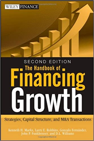 The Handbook of Financing Growth: Strategies, Capital Structure, and M&A Transactions