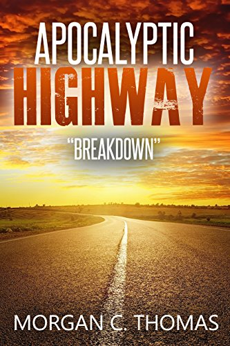 Apocalyptic Highway: Breakdown (Patriot Uprising Book 1)