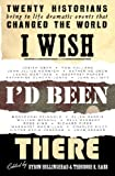 I Wish I'd Been There: Twenty Historians Revisit Key Moments in History (0230528015) by Theodore K. Rabb