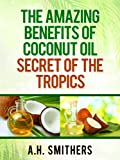 The amazing benefits of Coconut oil - secret of the tropics (Secret oils of the World)