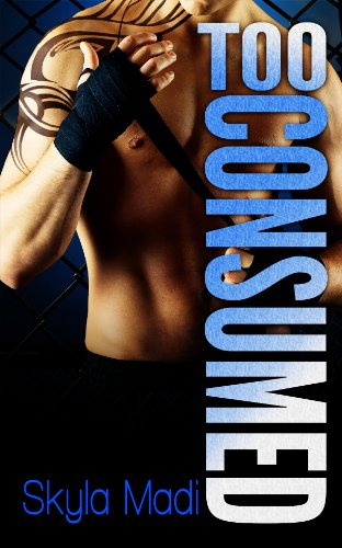 Too Consumed (Consumed Series Book 2) by Skyla Madi