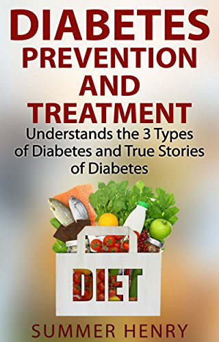 Diabetes Prevention and Treatment: Types of Diabetes and True Stories of Diabetic Patient (Diabetes Reset Book 1)