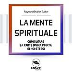 La mente spirituale: Come usare la parte divina di noi stessi | Raymond C. Barker