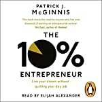 The 10% Entrepreneur: Live Your Dream Without Quitting Your Day Job | Patrick J. McGinnis