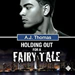 Holding Out for a Fairy Tale: Least Likely Partnership, Book Two | A. J. Thomas